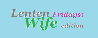 lenten fridays wife edition